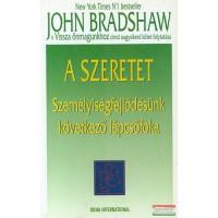 John Bradshaw - A szeretet - Személyiségfejlődésünk következő lépcsőfoka