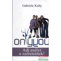 Gabriele Kuby - Only You - Adj esélyt a szeretetnek