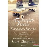 Gary Chapman - Az 5 szeretetnyelv - Kamaszokra hangolva - Szeresd feltétel nélkül!